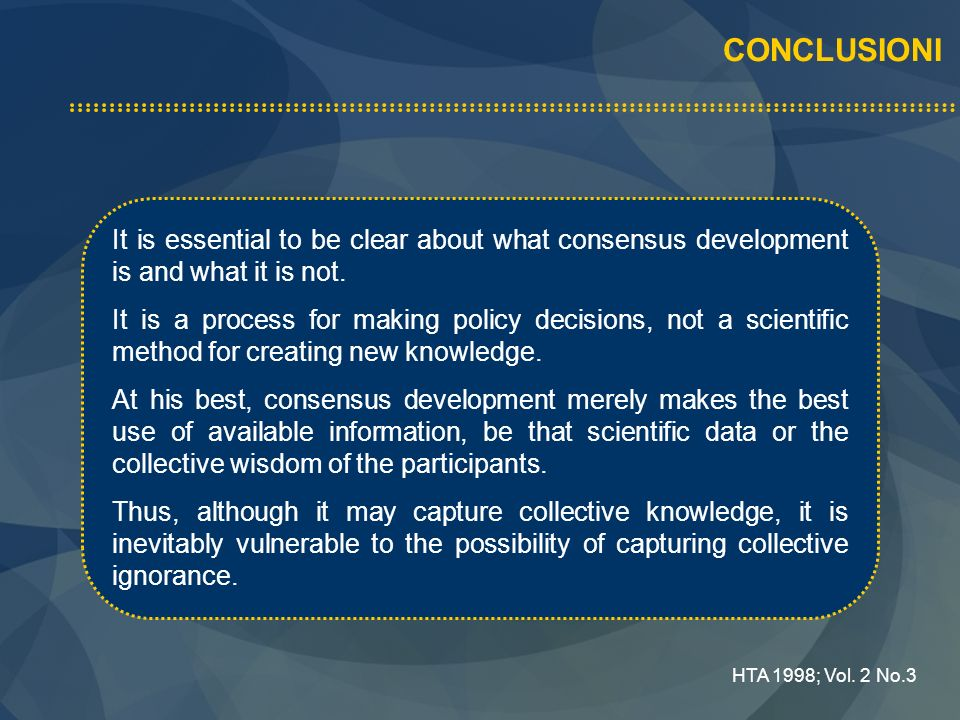 CONCLUSIONI It is essential to be clear about what consensus development is and what it is not.