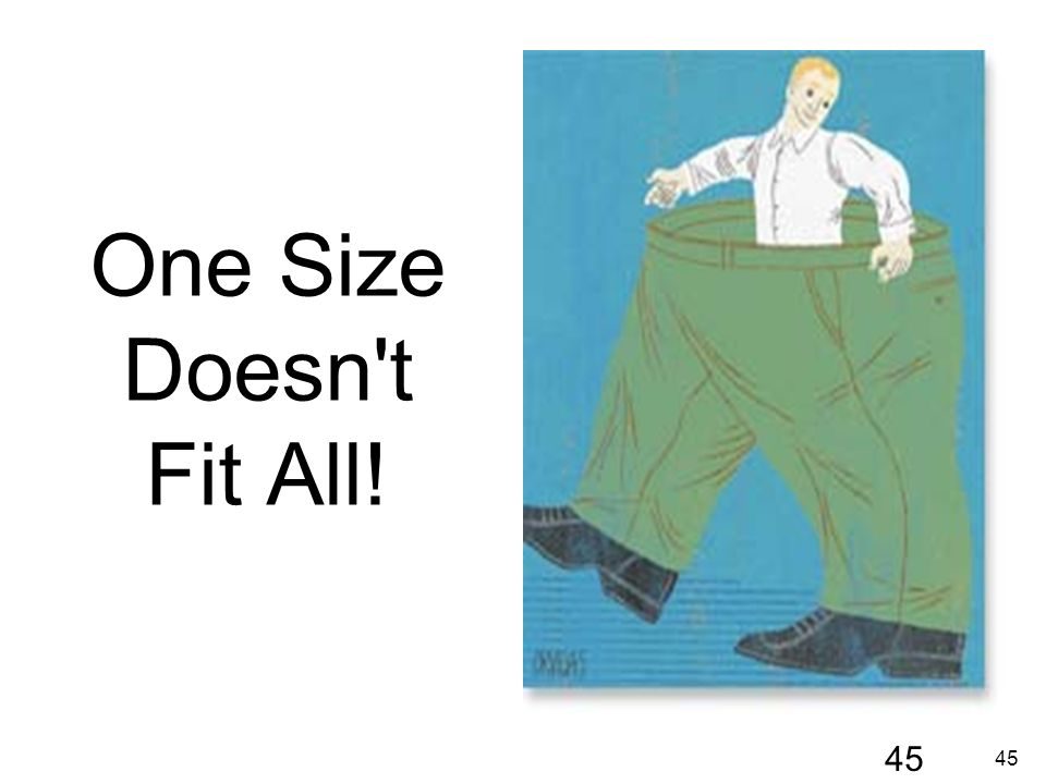 One Size Doesn t Fit All!