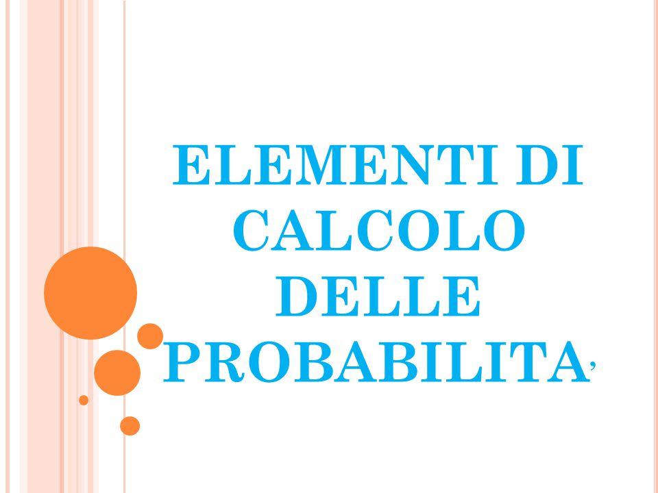 ELEMENTI DI CALCOLO DELLE PROBABILITA'