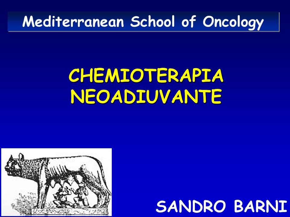 Mediterranean School of Oncology CHEMIOTERAPIA NEOADIUVANTE