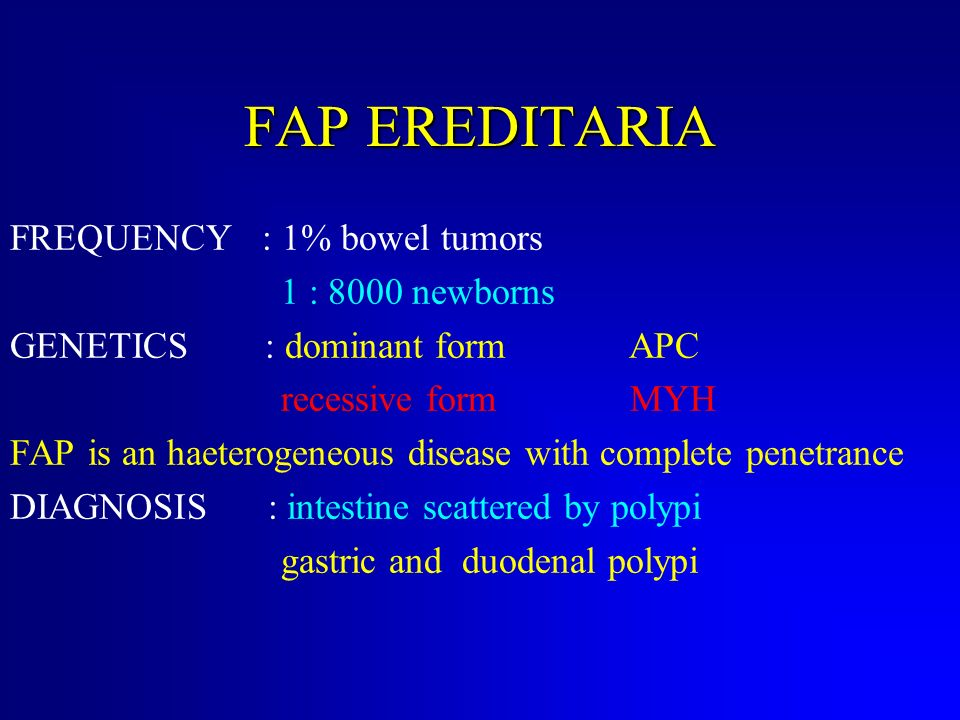 FAP EREDITARIA FREQUENCY : 1% bowel tumors 1 : 8000 newborns