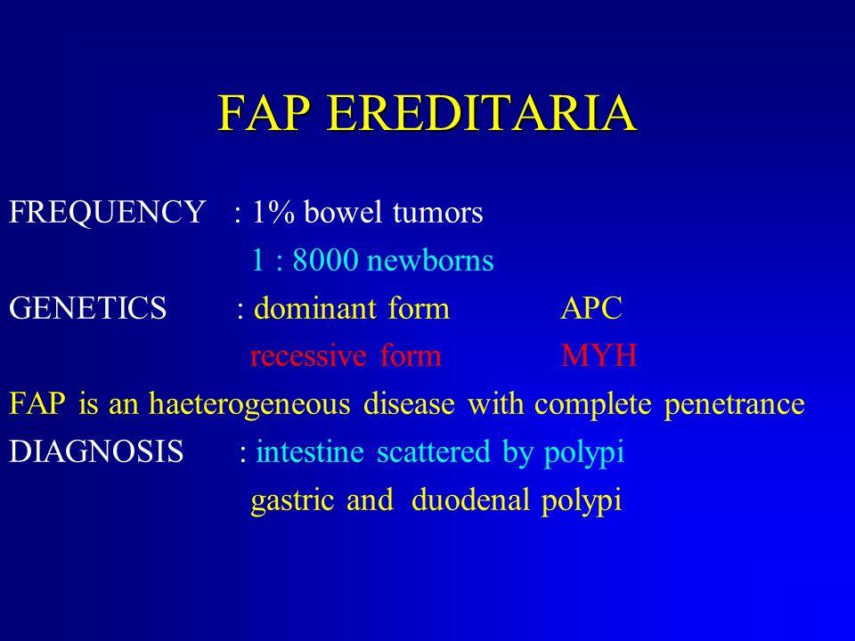 FAP EREDITARIA FREQUENCY : 1% bowel tumors 1 : 8000 newborns