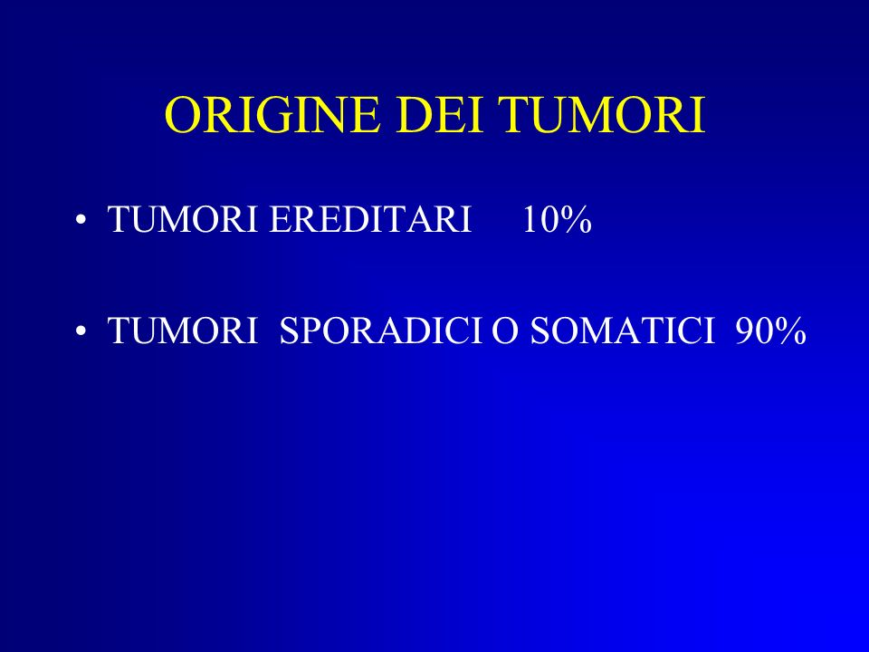 ORIGINE DEI TUMORI TUMORI EREDITARI 10%