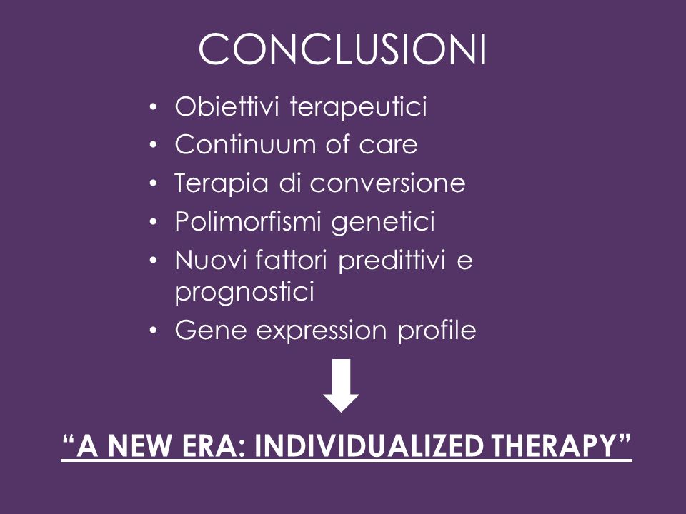 CONCLUSIONI A NEW ERA: INDIVIDUALIZED THERAPY Obiettivi terapeutici