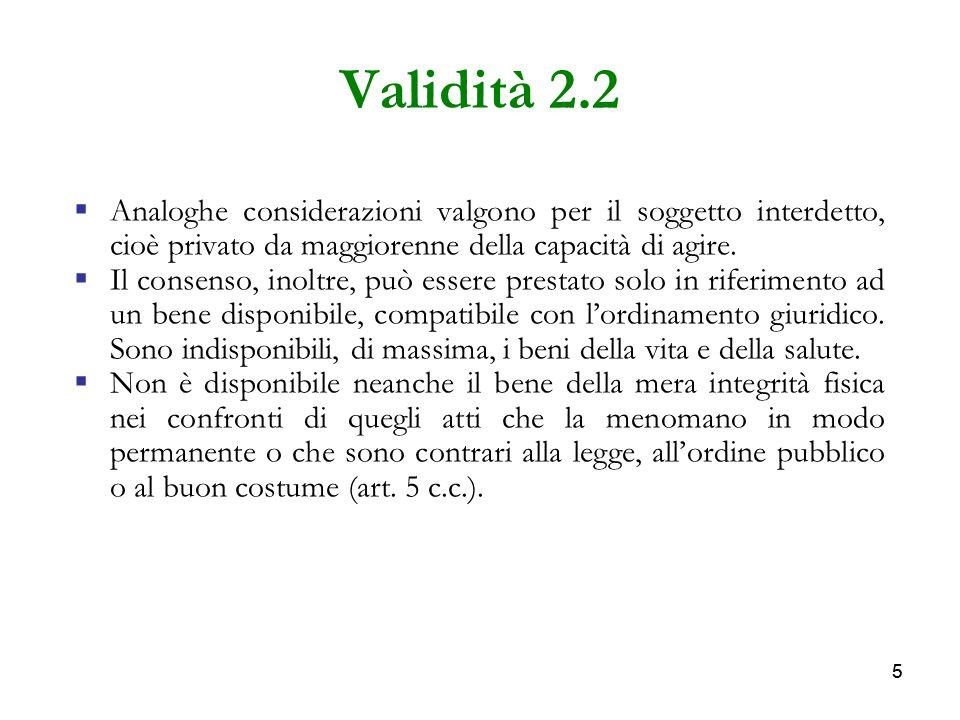 Validità 2.2 Analoghe considerazioni valgono per il soggetto interdetto, cioè privato da maggiorenne della capacità di agire.