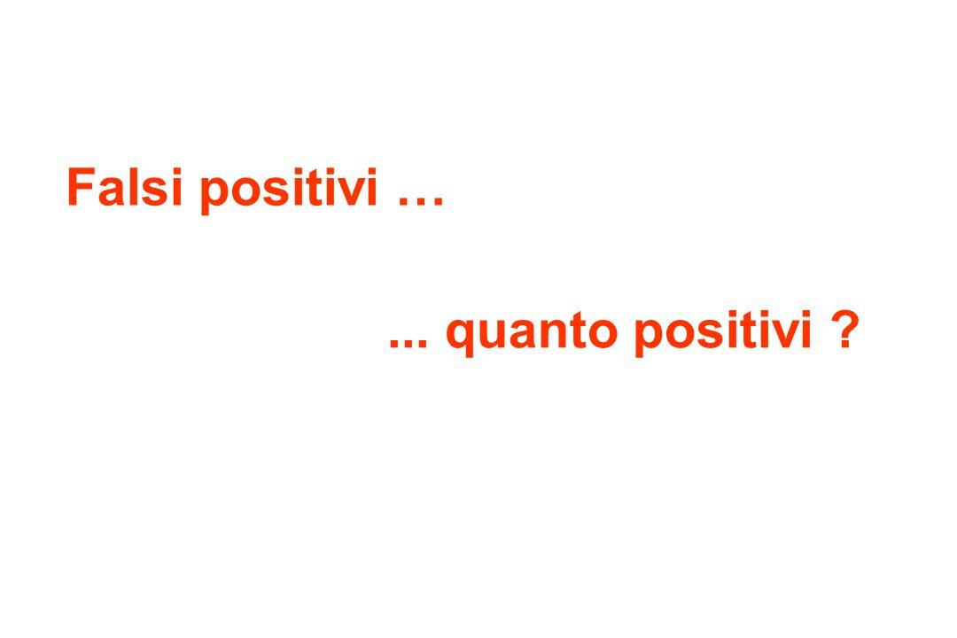 Falsi positivi … ... quanto positivi