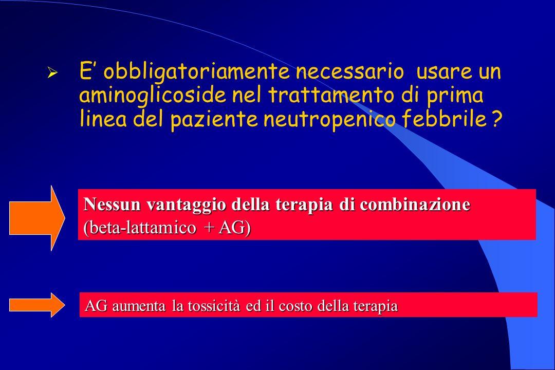 E' obbligatoriamente necessario usare un aminoglicoside nel trattamento di prima linea del paziente neutropenico febbrile