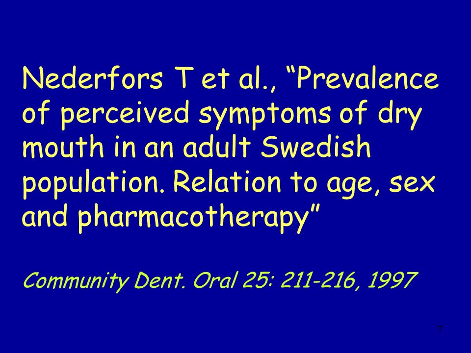 Nederfors T et al., Prevalence of perceived symptoms of dry mouth in an adult Swedish population. Relation to age, sex and pharmacotherapy