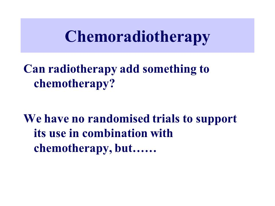 Chemoradiotherapy Can radiotherapy add something to chemotherapy