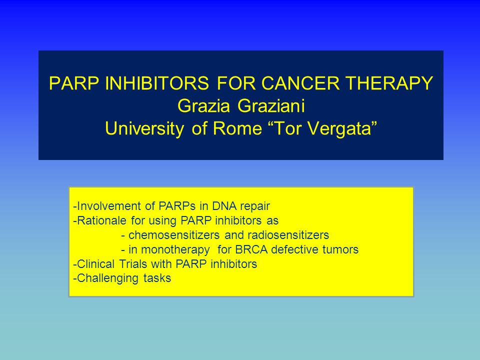 PARP INHIBITORS FOR CANCER THERAPY Grazia Graziani University of Rome Tor Vergata