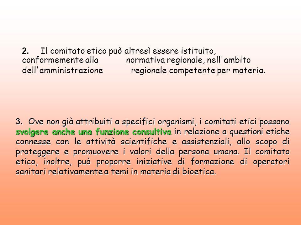 2. Il comitato etico può altresì essere istituito, conformemente alla normativa regionale, nell ambito dell amministrazione regionale competente per materia.