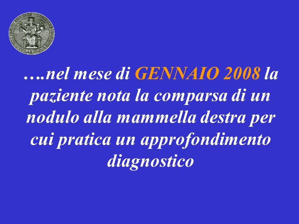 ….nel mese di GENNAIO 2008 la paziente nota la comparsa di un nodulo alla mammella destra per cui pratica un approfondimento diagnostico