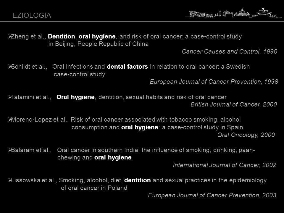 EZIOLOGIAZheng et al., Dentition, oral hygiene, and risk of oral cancer: a case-control study. in Beijing, People Republic of China.