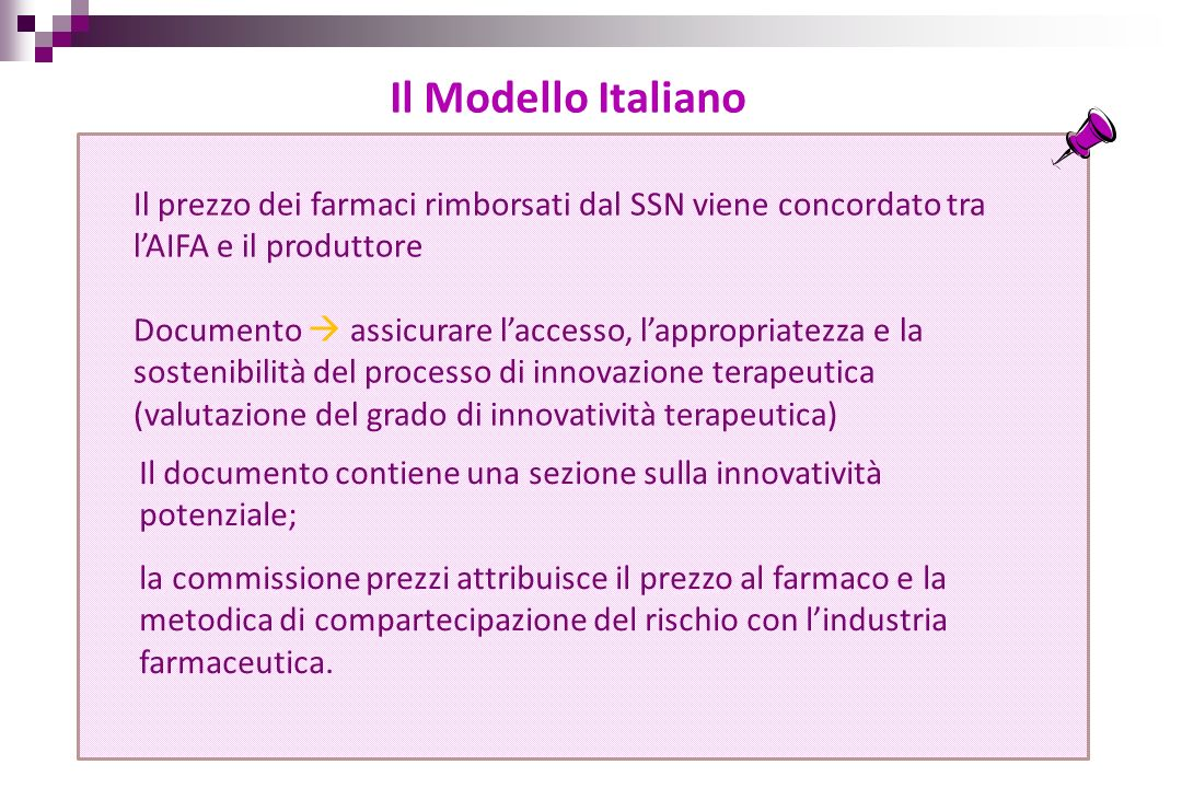 Il Modello ItalianoIl prezzo dei farmaci rimborsati dal SSN viene concordato tra l'AIFA e il produttore.
