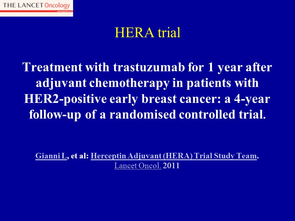 Gianni L, et al: Herceptin Adjuvant (HERA) Trial Study Team.