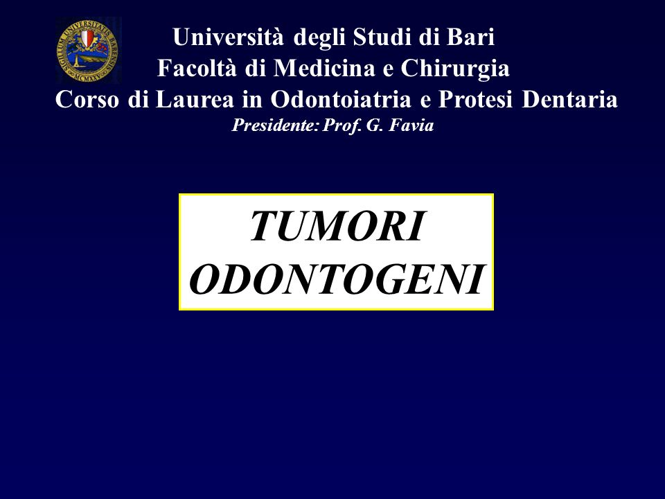TUMORI ODONTOGENI Università degli Studi di Bari