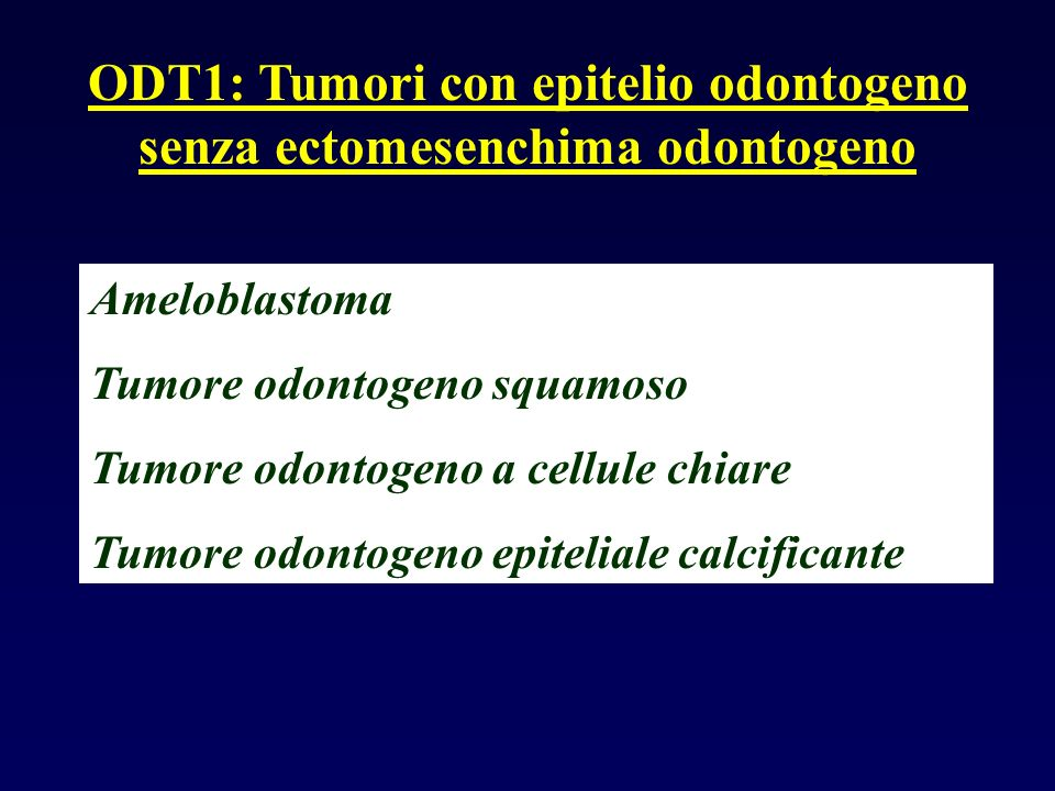 ODT1: Tumori con epitelio odontogeno senza ectomesenchima odontogeno