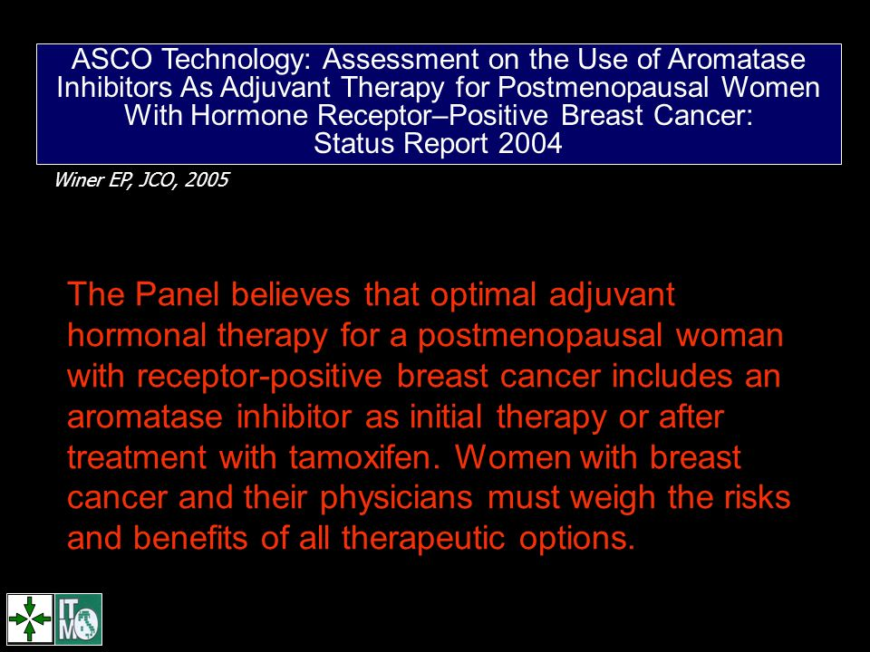 ASCO Technology: Assessment on the Use of Aromatase Inhibitors As Adjuvant Therapy for Postmenopausal Women With Hormone Receptor–Positive Breast Cancer: Status Report 2004