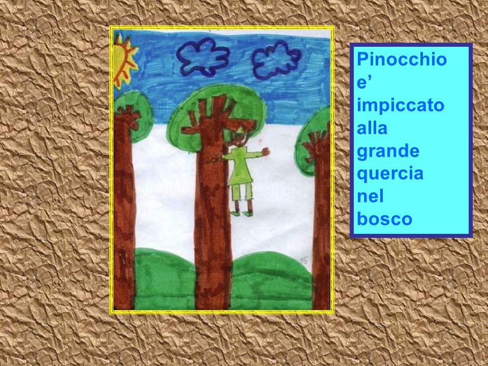 Pinocchio e' impiccato alla grande quercia nel bosco