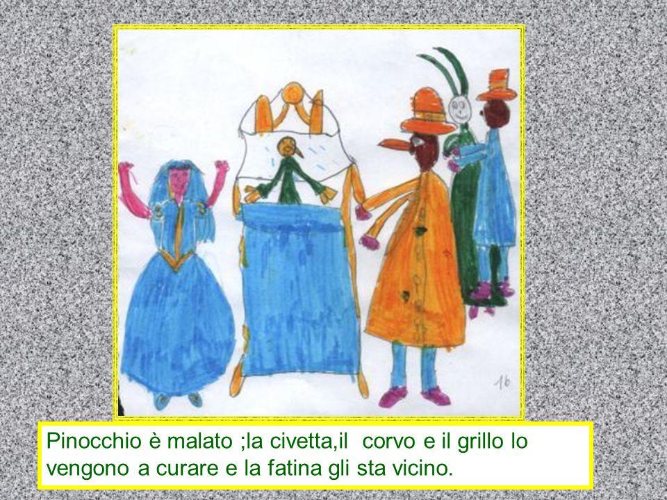 Pinocchio è malato ;la civetta,il corvo e il grillo lo
