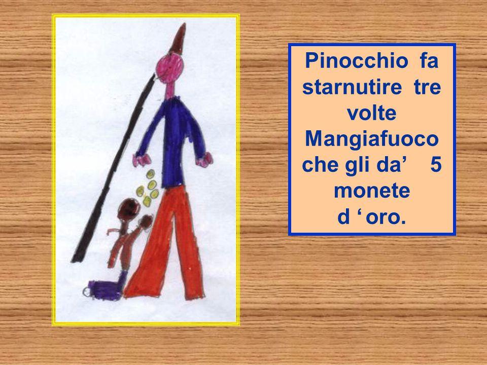 Pinocchio fa starnutire tre volte Mangiafuoco che gli da' 5 monete