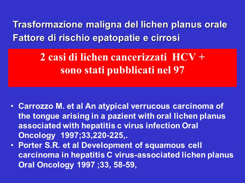 2 casi di lichen cancerizzati HCV + sono stati pubblicati nel 97
