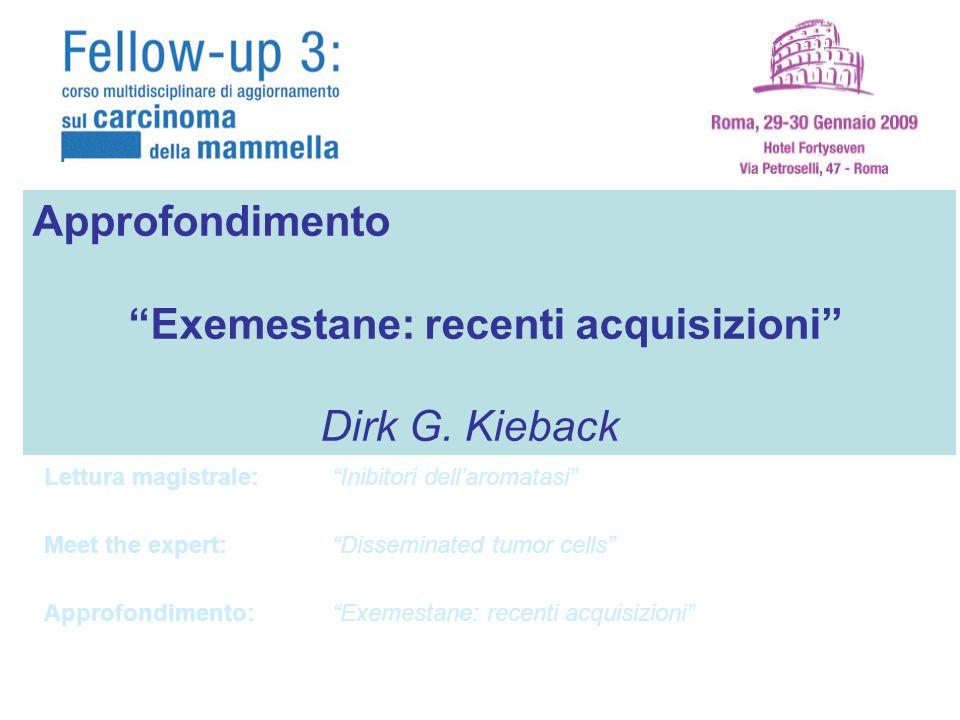 Exemestane: recenti acquisizioni Dirk G. Kieback