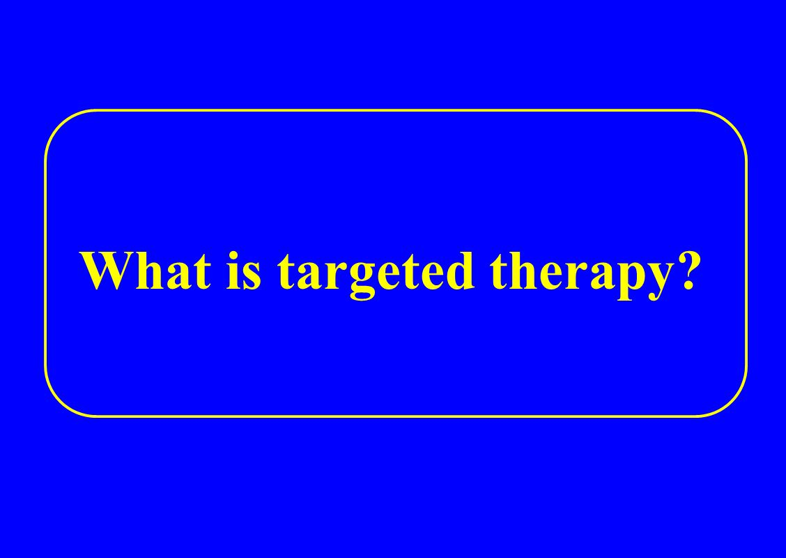 What is targeted therapy