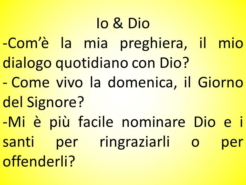 Io & Dio Com'è la mia preghiera, il mio dialogo quotidiano con Dio Come vivo la domenica, il Giorno del Signore