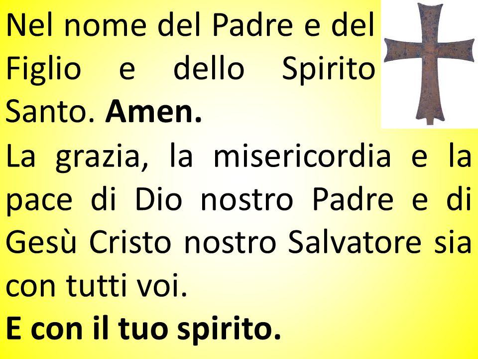 Nel nome del Padre e del Figlio e dello Spirito Santo. Amen.