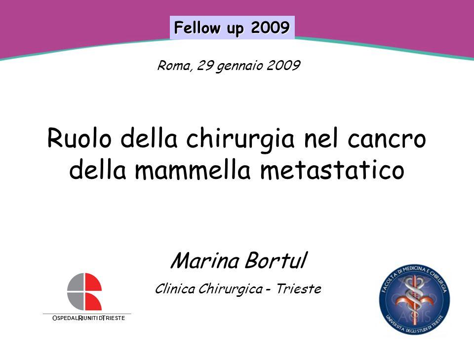 Fellow up 2009 Roma, 29 gennaio 2009. Ruolo della chirurgia nel cancro della mammella metastatico Marina Bortul Clinica Chirurgica - Trieste.