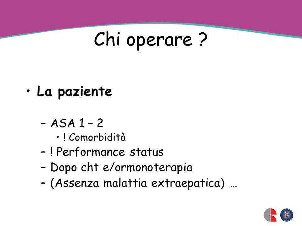Chi operare La paziente ASA 1 – 2 ! Performance status