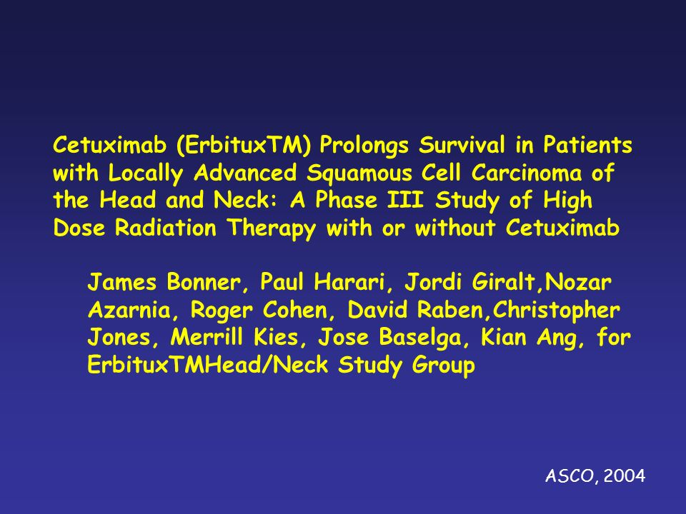Cetuximab (ErbituxTM) Prolongs Survival in Patients with Locally Advanced Squamous Cell Carcinoma of the Head and Neck: A Phase III Study of High Dose Radiation Therapy with or without Cetuximab