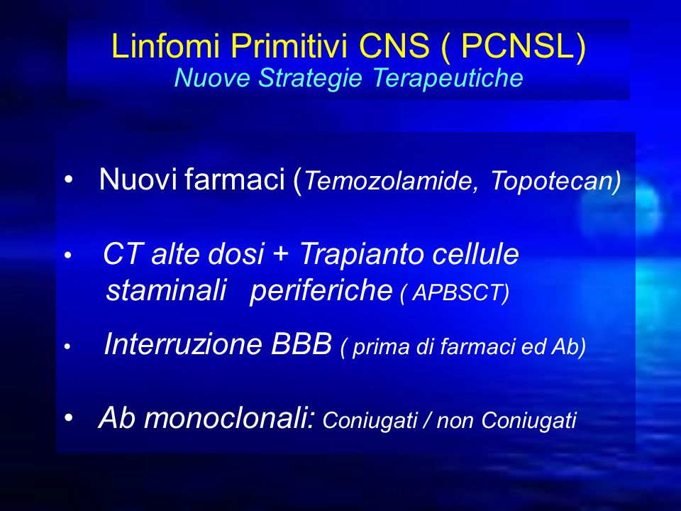 Linfomi Primitivi CNS ( PCNSL) Nuove Strategie Terapeutiche