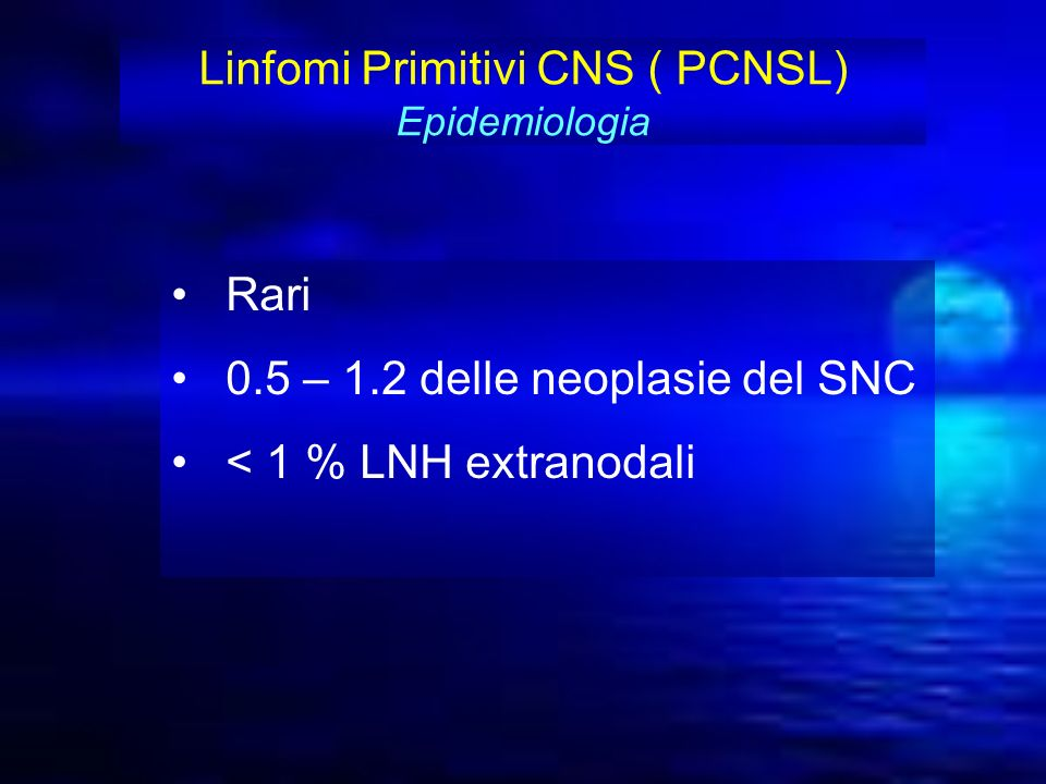 Linfomi Primitivi CNS ( PCNSL) Epidemiologia