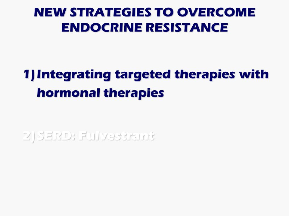 NEW STRATEGIES TO OVERCOME ENDOCRINE RESISTANCE
