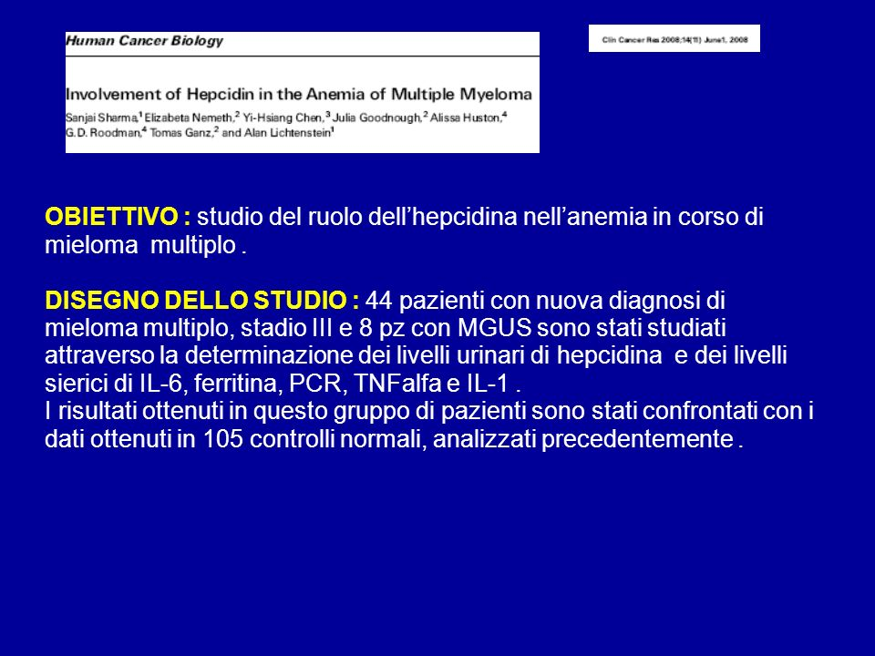 OBIETTIVO : studio del ruolo dell'hepcidina nell'anemia in corso di mieloma multiplo .