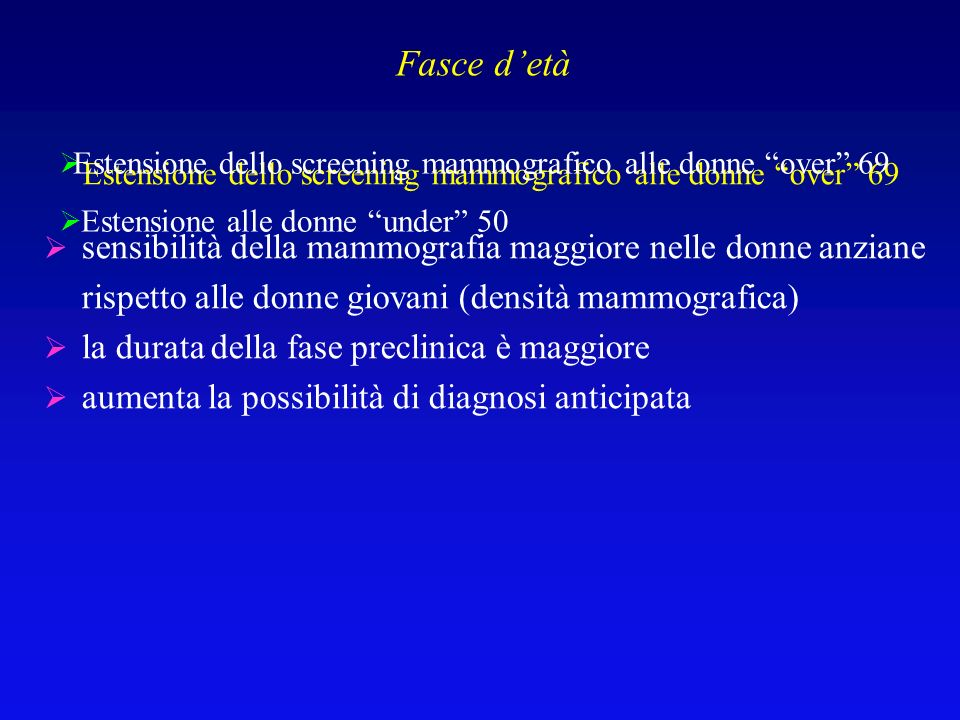 Fasce d'età Estensione dello screening mammografico alle donne over 69. Estensione alle donne under 50.
