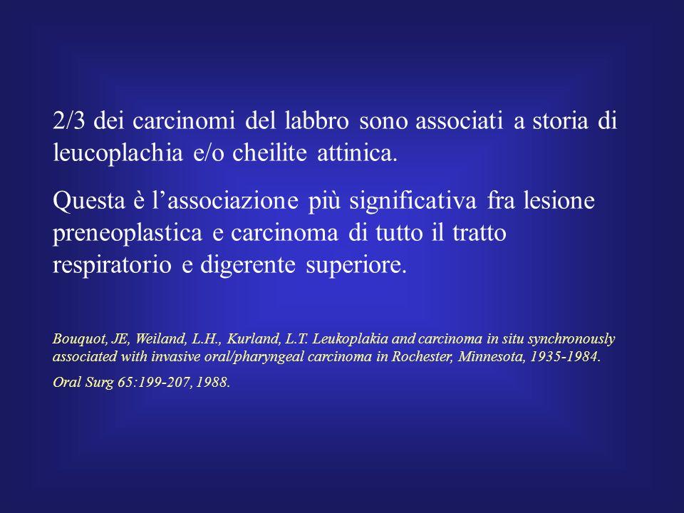 2/3 dei carcinomi del labbro sono associati a storia di leucoplachia e/o cheilite attinica.