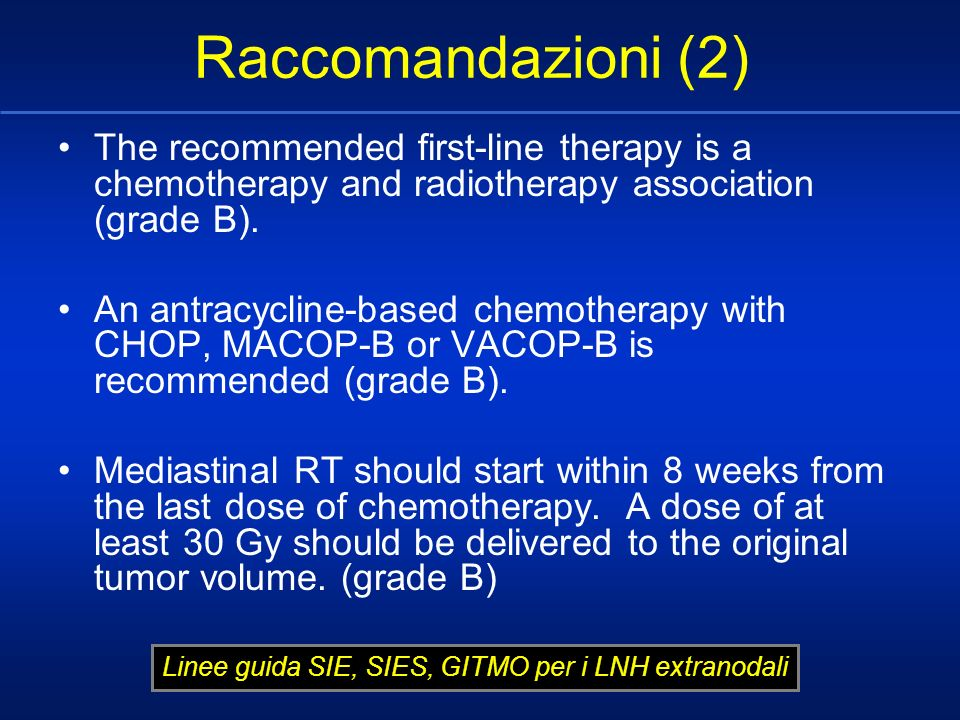 Raccomandazioni (2) The recommended first-line therapy is a chemotherapy and radiotherapy association (grade B).