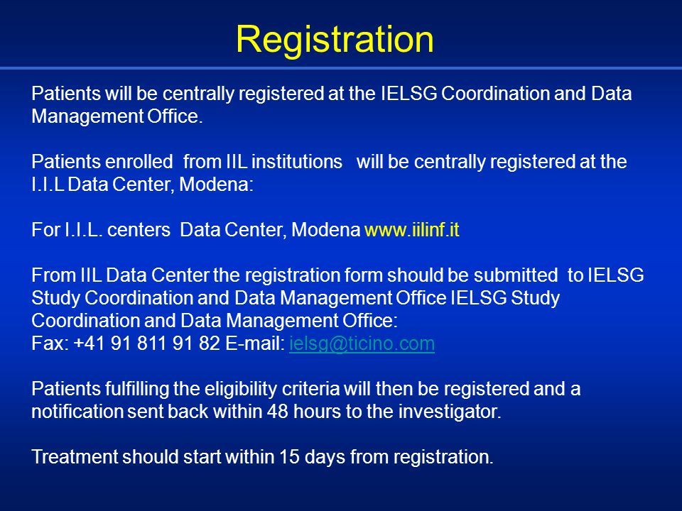 Registration Patients will be centrally registered at the IELSG Coordination and Data Management Office.