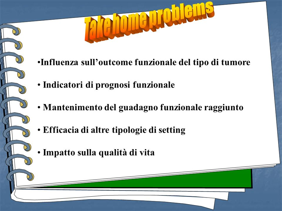 -Ini Take home problems. Influenza sull'outcome funzionale del tipo di tumore. Indicatori di prognosi funzionale.
