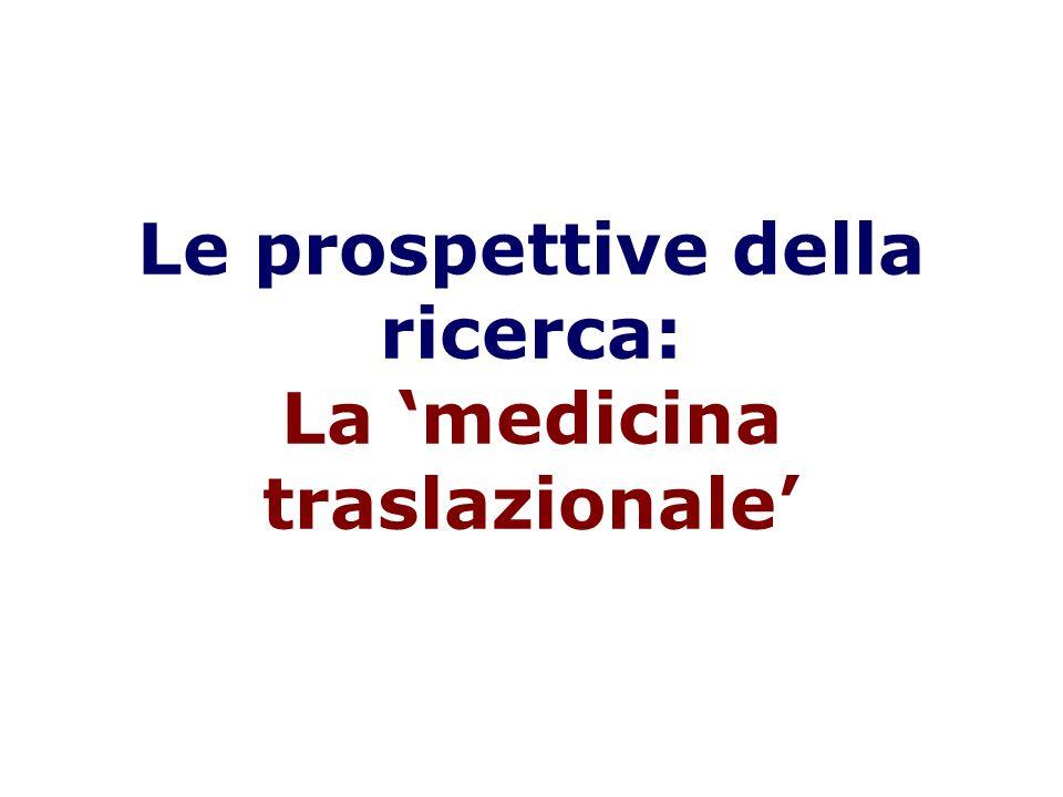 Le prospettive della ricerca: La 'medicina traslazionale'