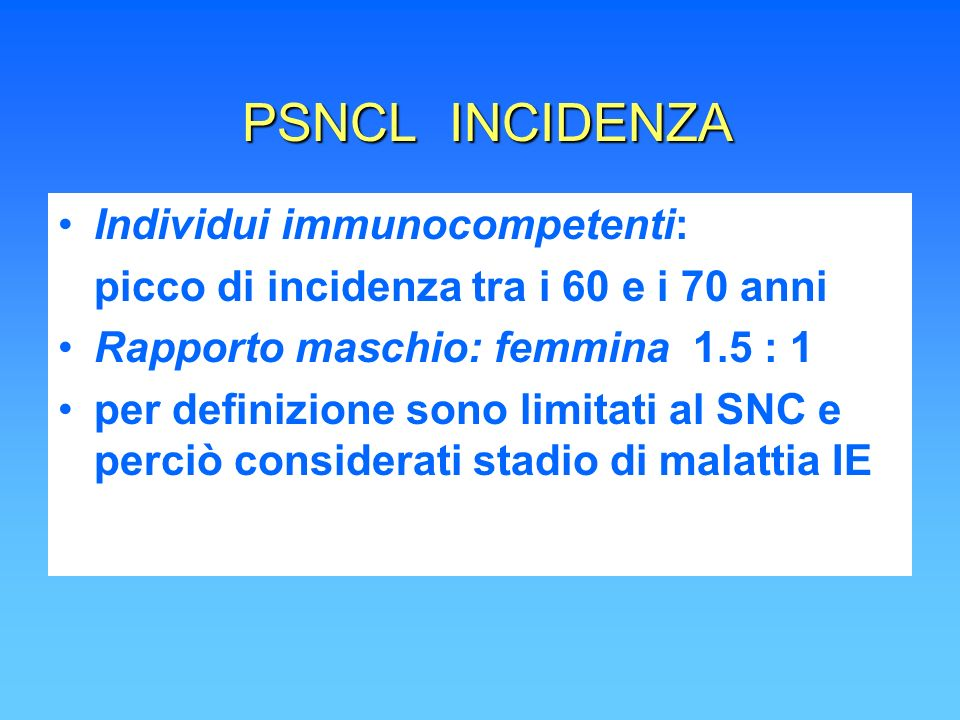 PSNCL INCIDENZA Individui immunocompetenti: