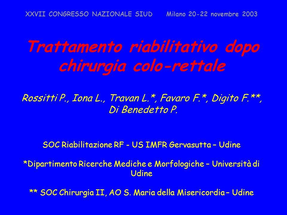 XXVII CONGRESSO NAZIONALE SIUD Milano 20-22 novembre 2003 Trattamento riabilitativo dopo chirurgia colo-rettale Rossitti P., Iona L., Travan L.*, Favaro F.*, Digito F.**, Di Benedetto P.