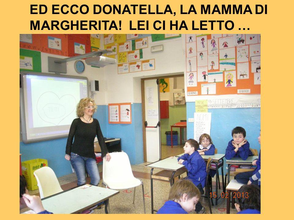 ED ECCO DONATELLA, LA MAMMA DI MARGHERITA! LEI CI HA LETTO …