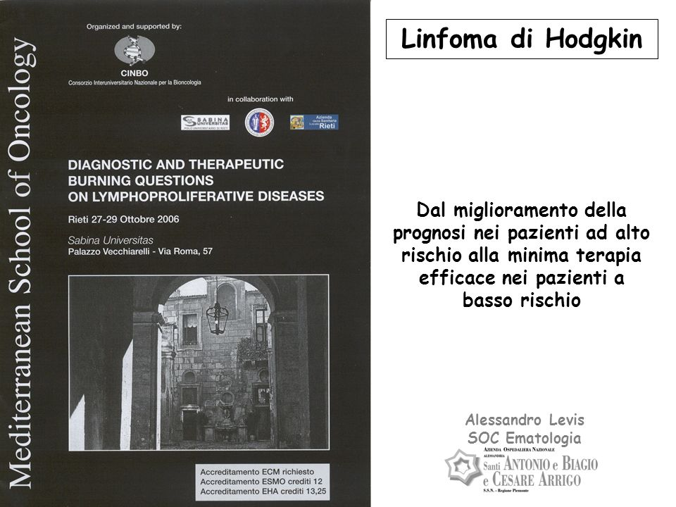Linfoma di Hodgkin Dal miglioramento della prognosi nei pazienti ad alto rischio alla minima terapia efficace nei pazienti a basso rischio.