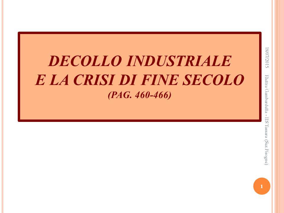 DECOLLO INDUSTRIALE E LA CRISI DI FINE SECOLO (PAG. 460-466)
