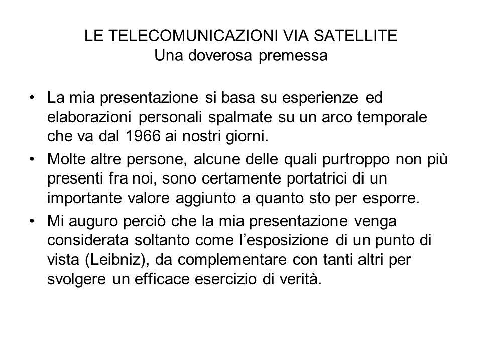 LE TELECOMUNICAZIONI VIA SATELLITE Una doverosa premessa