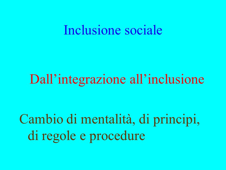 Inclusione sociale Dall'integrazione all'inclusione.